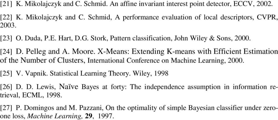 X-Means: Extending K-means with Efficient Estimation of the Number of Clusters, International Conference on Machine Learning, 2000. [25] V. Vapnik. Statistical Learning Theory.