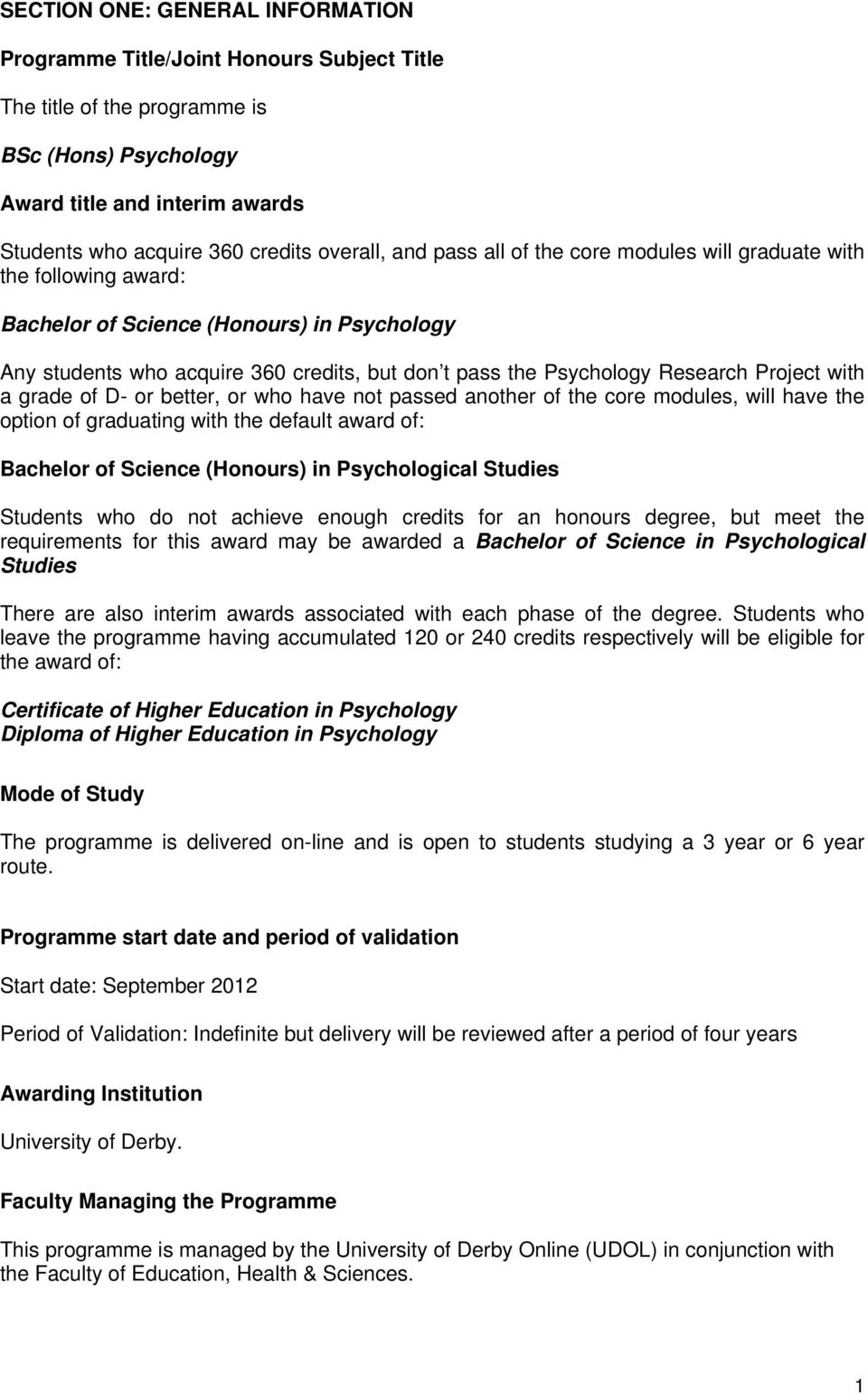 better, or who have not passed another of the core modules, will have the option of graduating with the default award of: Bachelor of Science (Honours) in Psychological Studies Students who do not