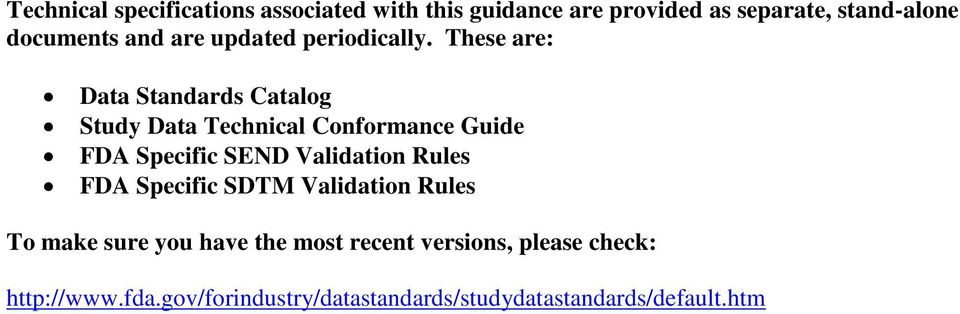 These are: Data Standards Catalog Study Data Technical Conformance Guide FDA Specific SEND Validation