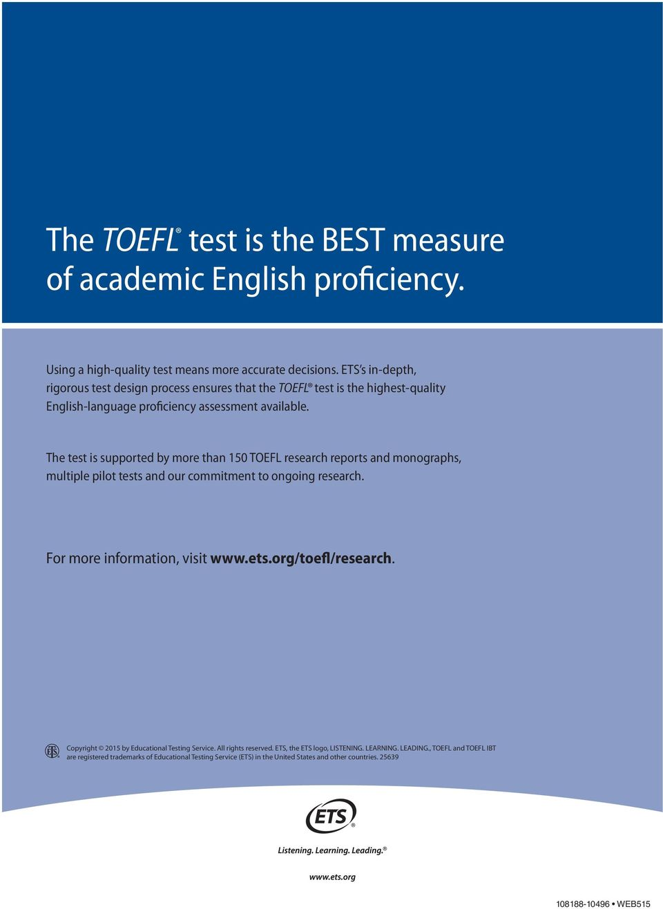 The test is supported by more than 150 TOEFL research reports and monographs, multiple pilot tests and our commitment to ongoing research. For more information, visit www.ets.