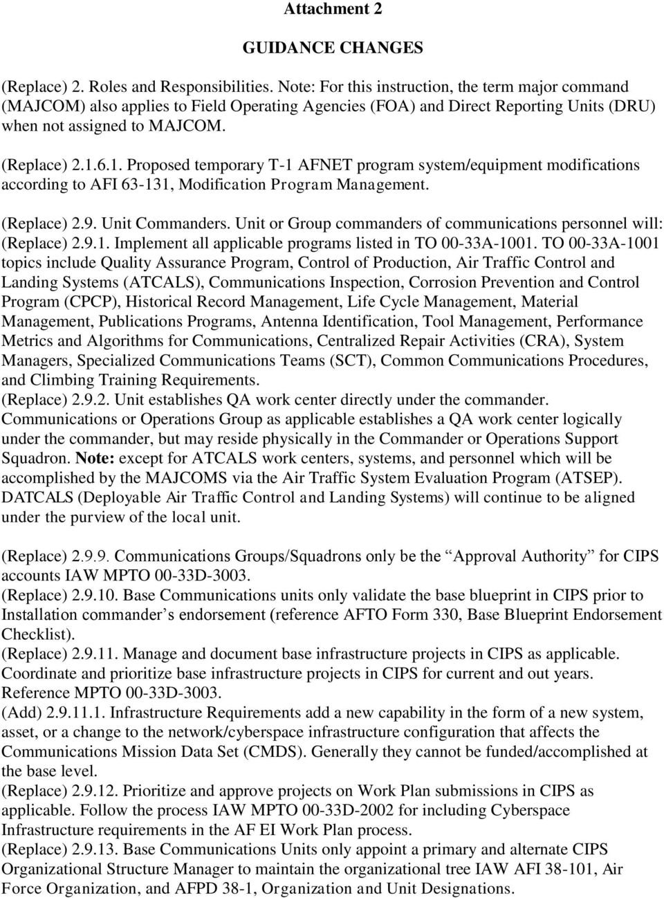 6.1. Proposed temporary T-1 AFNET program system/equipment modifications according to AFI 63-131, Modification Program Management. (Replace) 2.9. Unit Commanders.