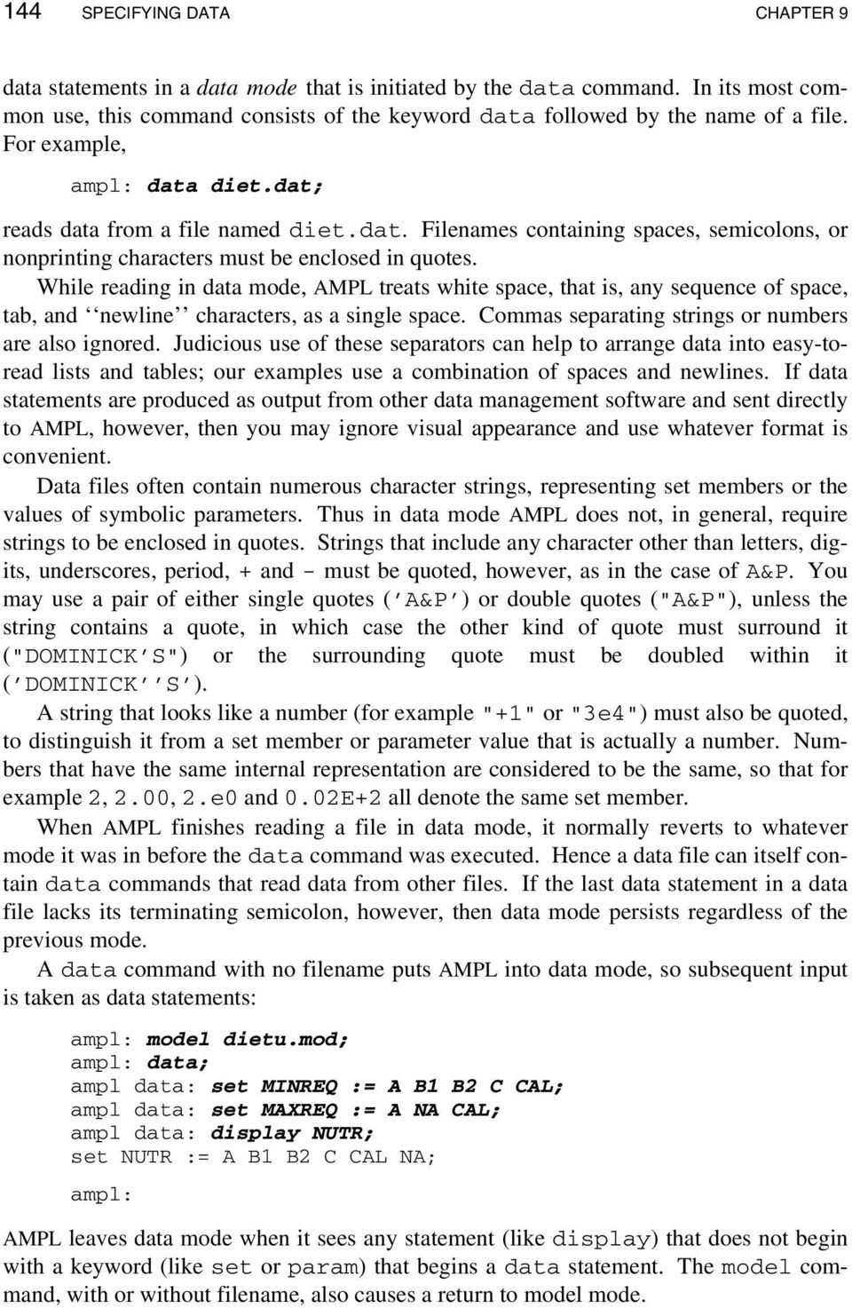 While reading in data mode, AMPL treats white space, that is, any sequence of space, tab, and newline characters, as a single space. Commas separating strings or numbers are also ignored.
