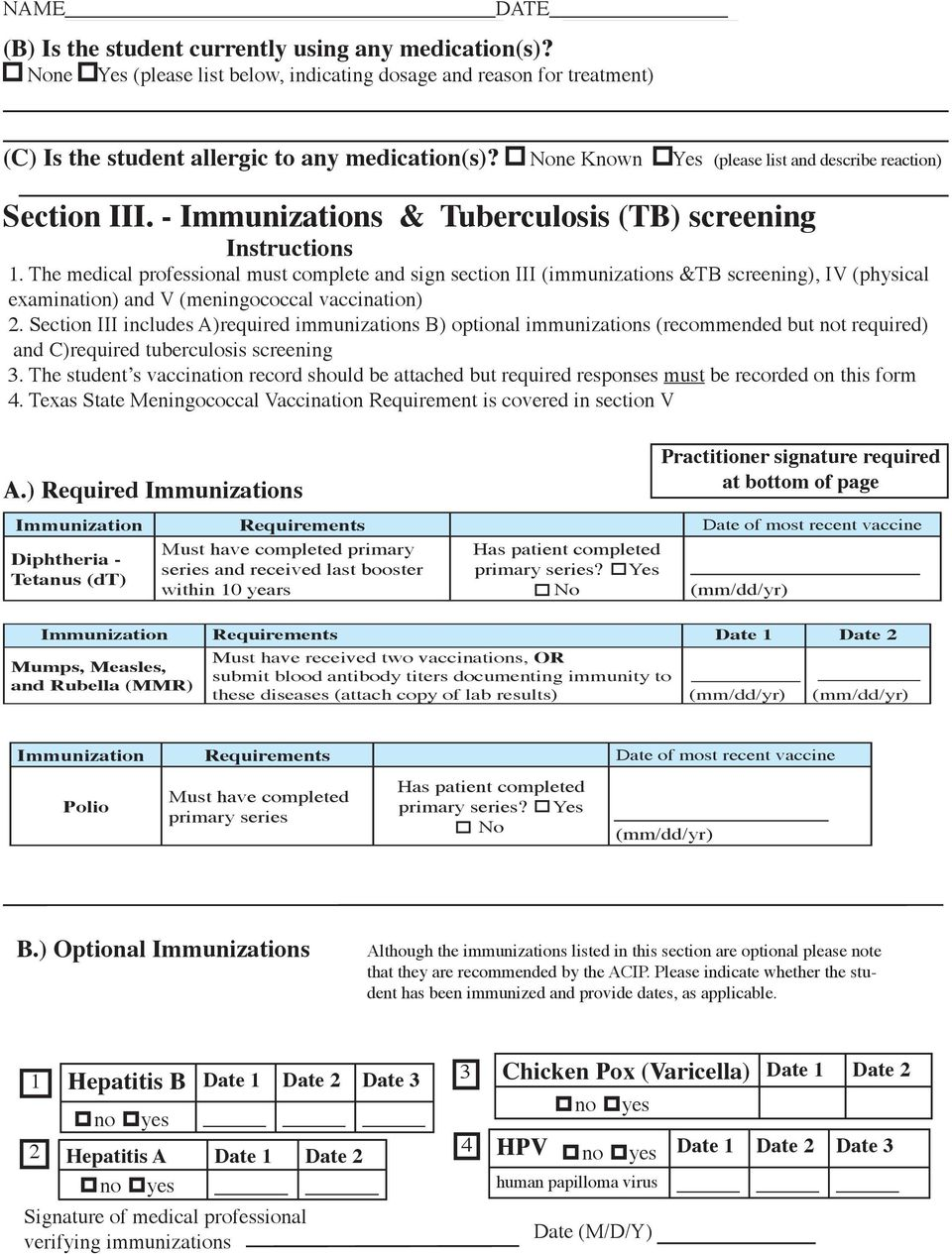 The medical professional must complete and sign section III (immunizations &TB screening), IV (physical examination) and V (meningococcal vaccination) 2.