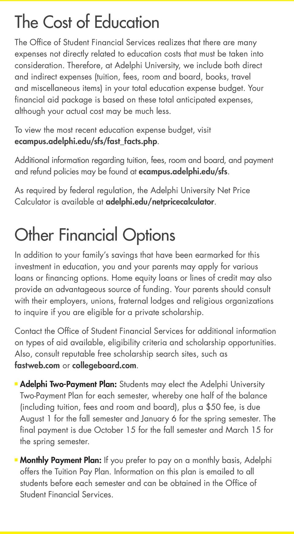 Your financial aid package is based on these total anticipated expenses, although your actual cost may be much less. To view the most recent education expense budget, visit ecampus.adelphi.