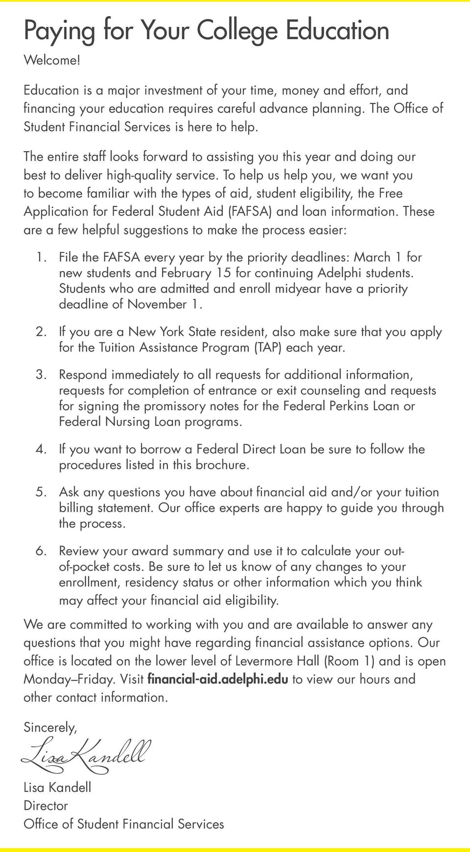 To help us help you, we want you to become familiar with the types of aid, student eligibility, the Free Application for Federal Student Aid (FAFSA) and loan information.