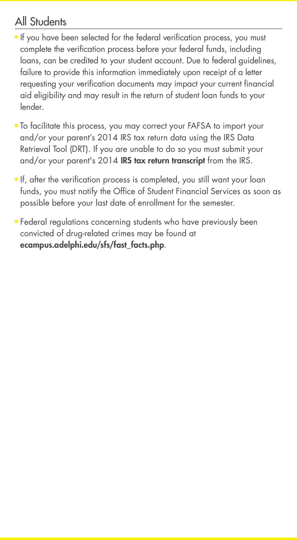 Due to federal guidelines, failure to provide this information immediately upon receipt of a letter requesting your verification documents may impact your current financial aid eligibility and may