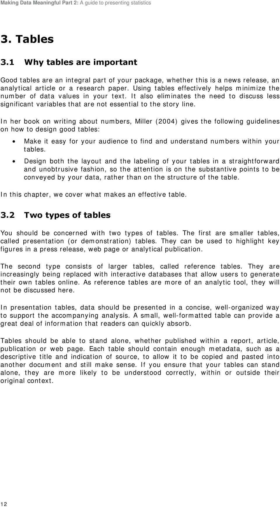 In her book on writing about numbers, Miller (2004) gives the following guidelines on how to design good tables: Make it easy for your audience to find and understand numbers within your tables.