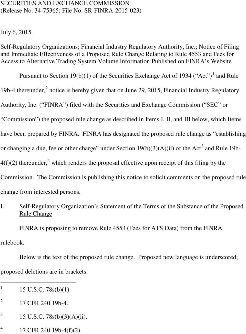 Pursuant to Section 19(b)(1) of the Securities Exchange Act of 1934 ( Act ) 1 and Rule 19b-4 thereunder, 2 notice is hereby given that on June 29, 2015, Financial Industry Regulatory Authority, Inc.