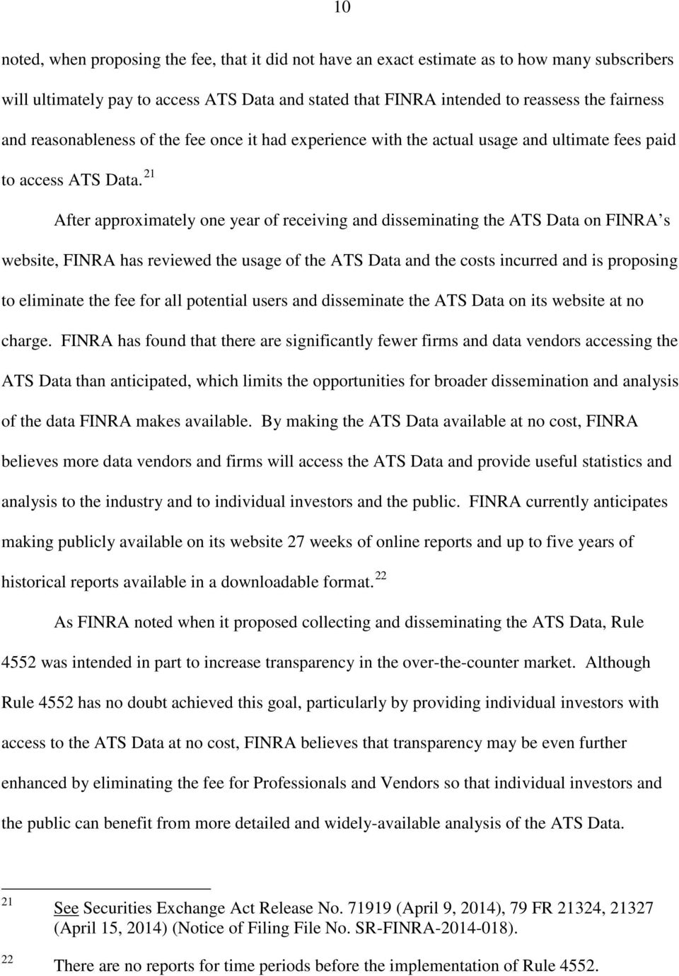 21 After approximately one year of receiving and disseminating the ATS Data on FINRA s website, FINRA has reviewed the usage of the ATS Data and the costs incurred and is proposing to eliminate the