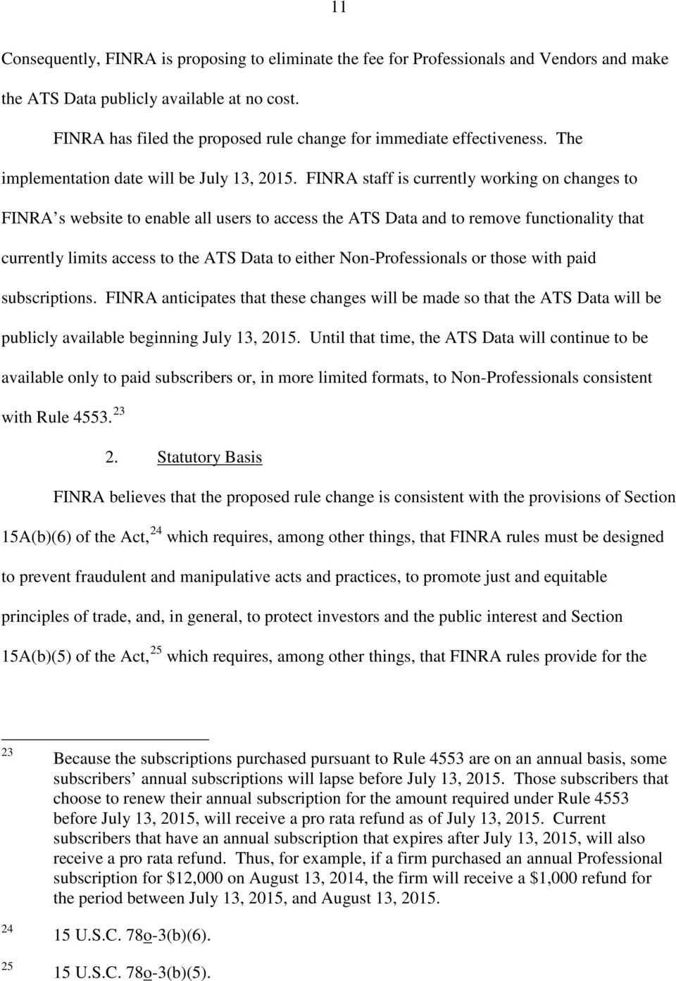 FINRA staff is currently working on changes to FINRA s website to enable all users to access the ATS Data and to remove functionality that currently limits access to the ATS Data to either