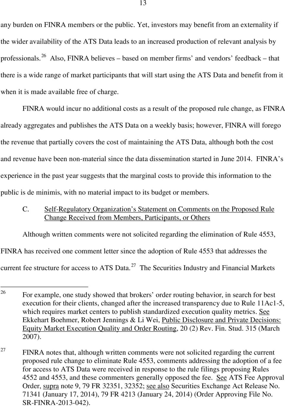 26 Also, FINRA believes based on member firms and vendors feedback that there is a wide range of market participants that will start using the ATS Data and benefit from it when it is made available