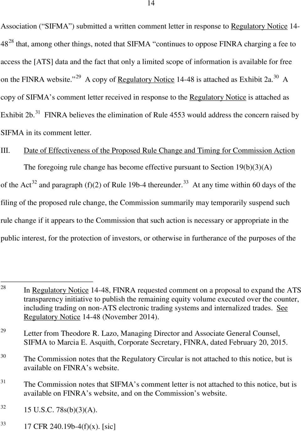 30 A copy of SIFMA s comment letter received in response to the Regulatory Notice is attached as Exhibit 2b.