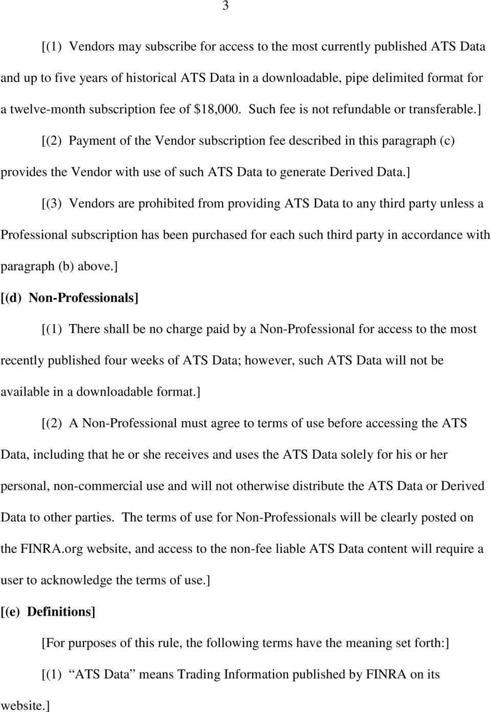 ] [(2) Payment of the Vendor subscription fee described in this paragraph (c) provides the Vendor with use of such ATS Data to generate Derived Data.