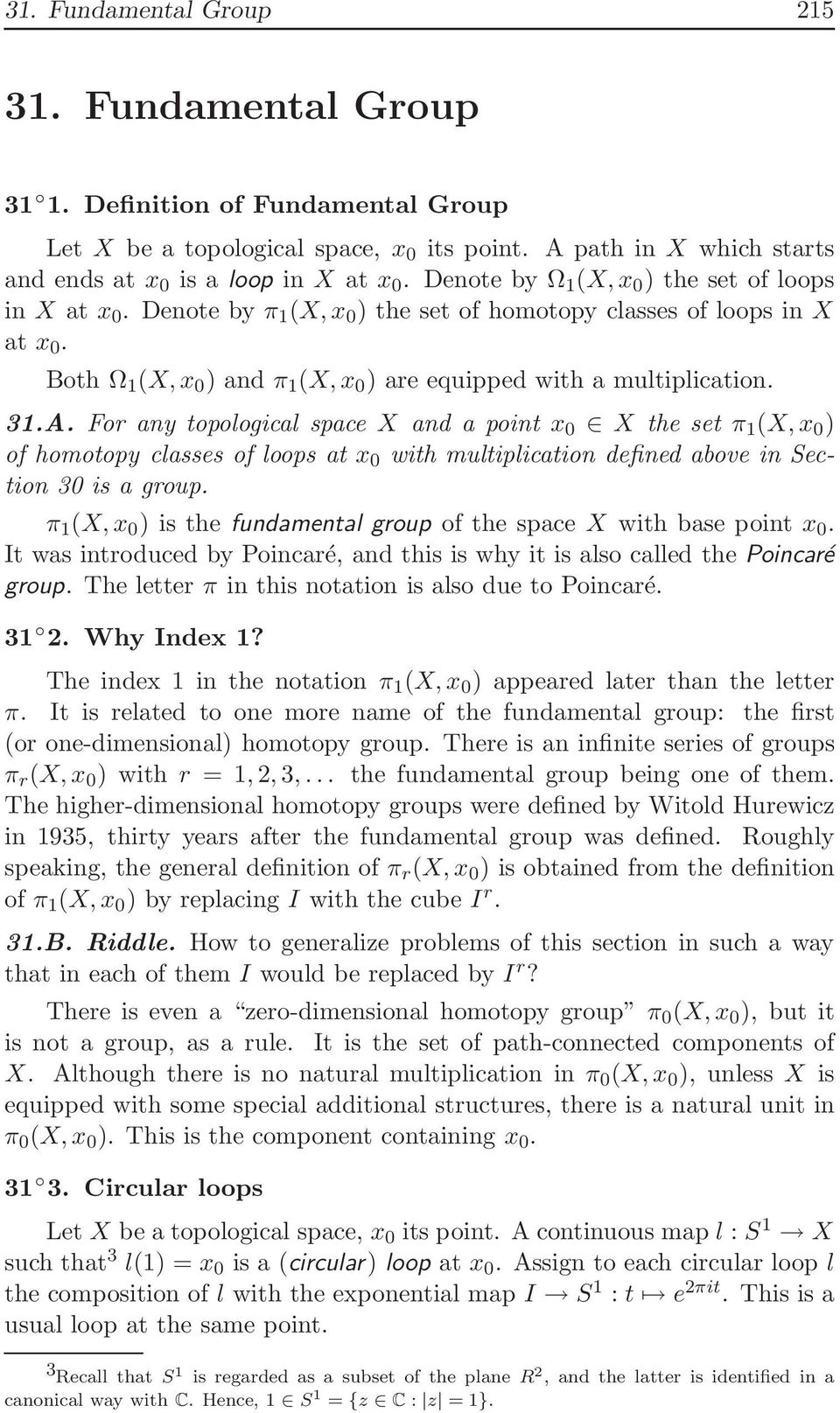 A. For any topological space X and a point x 0 X the set π 1 (X,x 0 ) of homotopy classes of loops at x 0 with multiplication defined above in Section 30 is a group.