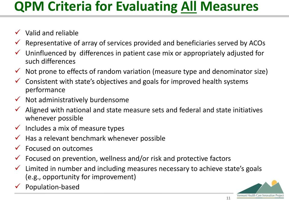 performance Not administratively burdensome Aligned with national and state measure sets and federal and state initiatives whenever possible Includes a mix of measure types Has a relevant benchmark