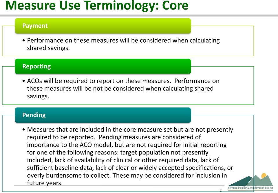 Pending measures are considered of importance to the ACO model, but are not required for initial reporting for one of the following reasons: target population not presently included, lack of