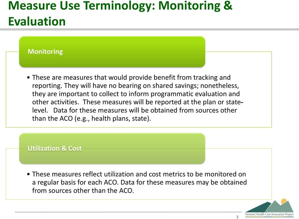 These measures will be reported at the plan or statelevel. Data for these measures will be obtained from sources other than the ACO (e.g.