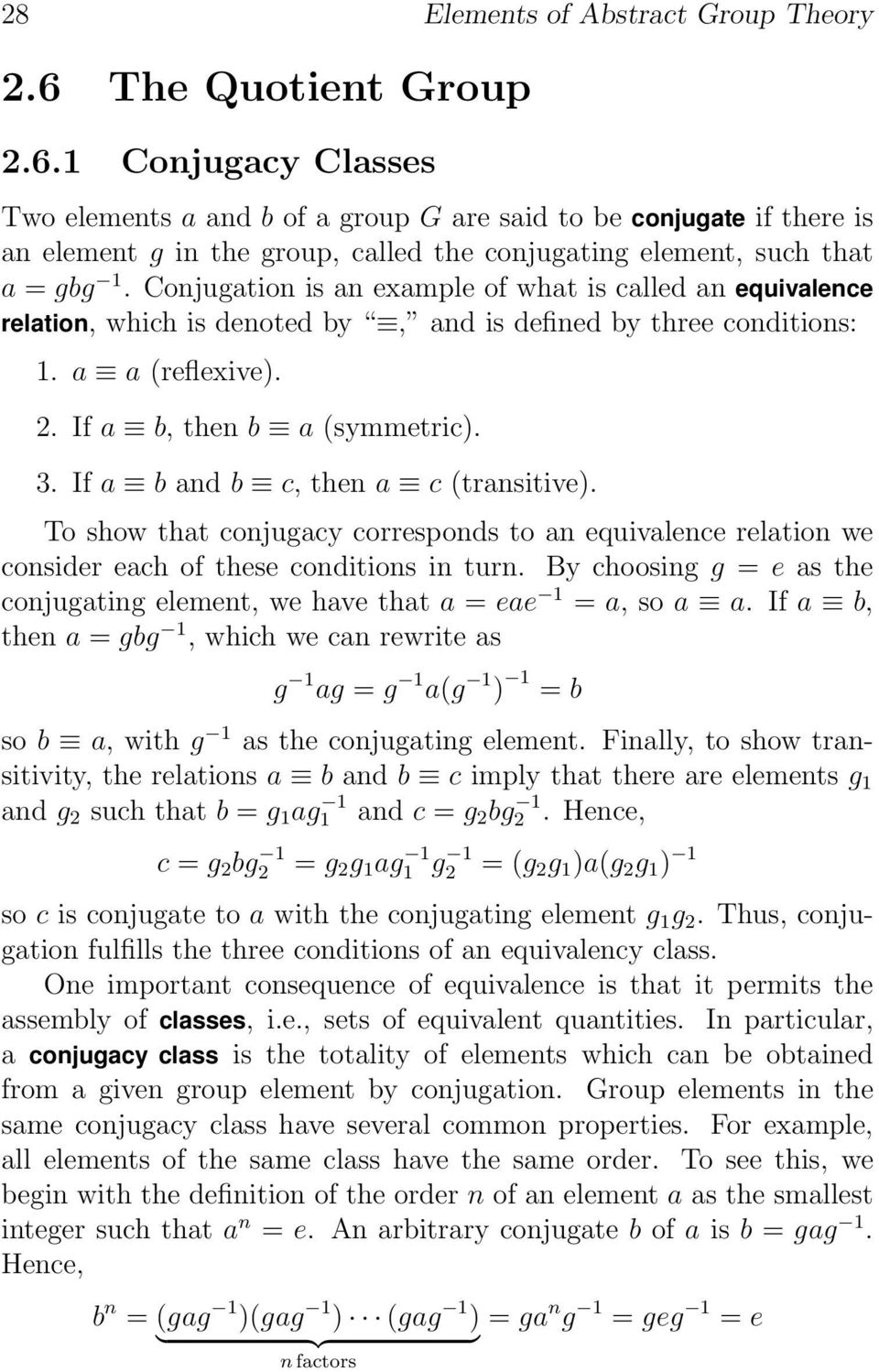 Conjugation is an example of what is called an equivalence relation, which is denoted by, and is defined by three conditions:. a a (reflexive). 2. If a b, then b a (symmetric). 3.