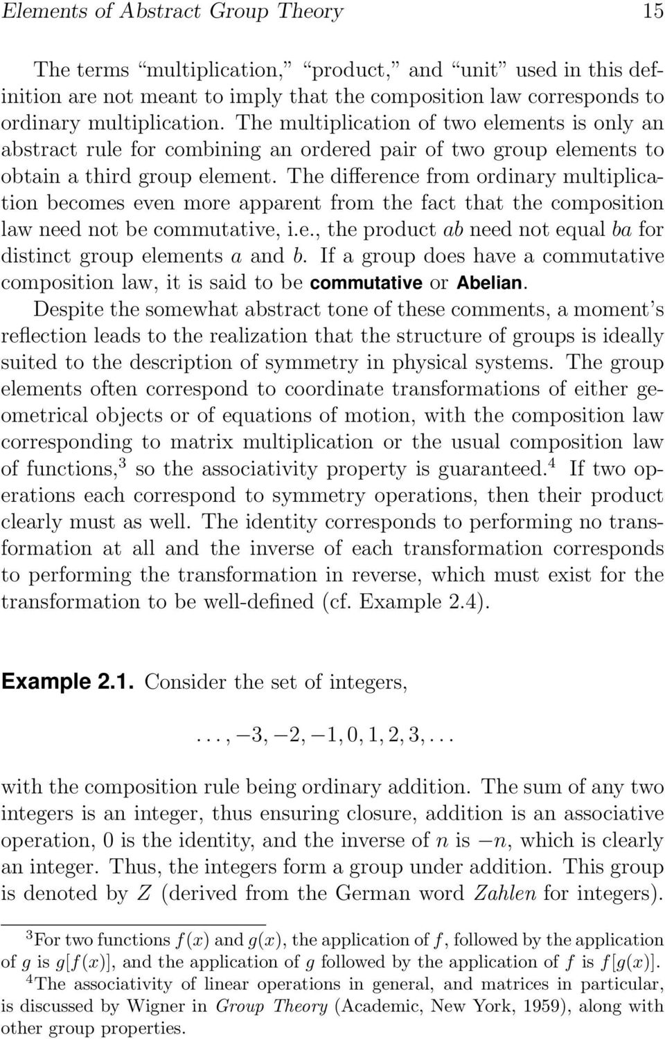 The difference from ordinary multiplication becomes even more apparent from the fact that the composition law need not be commutative, i.e., the product ab need not equal ba for distinct group elements a and b.