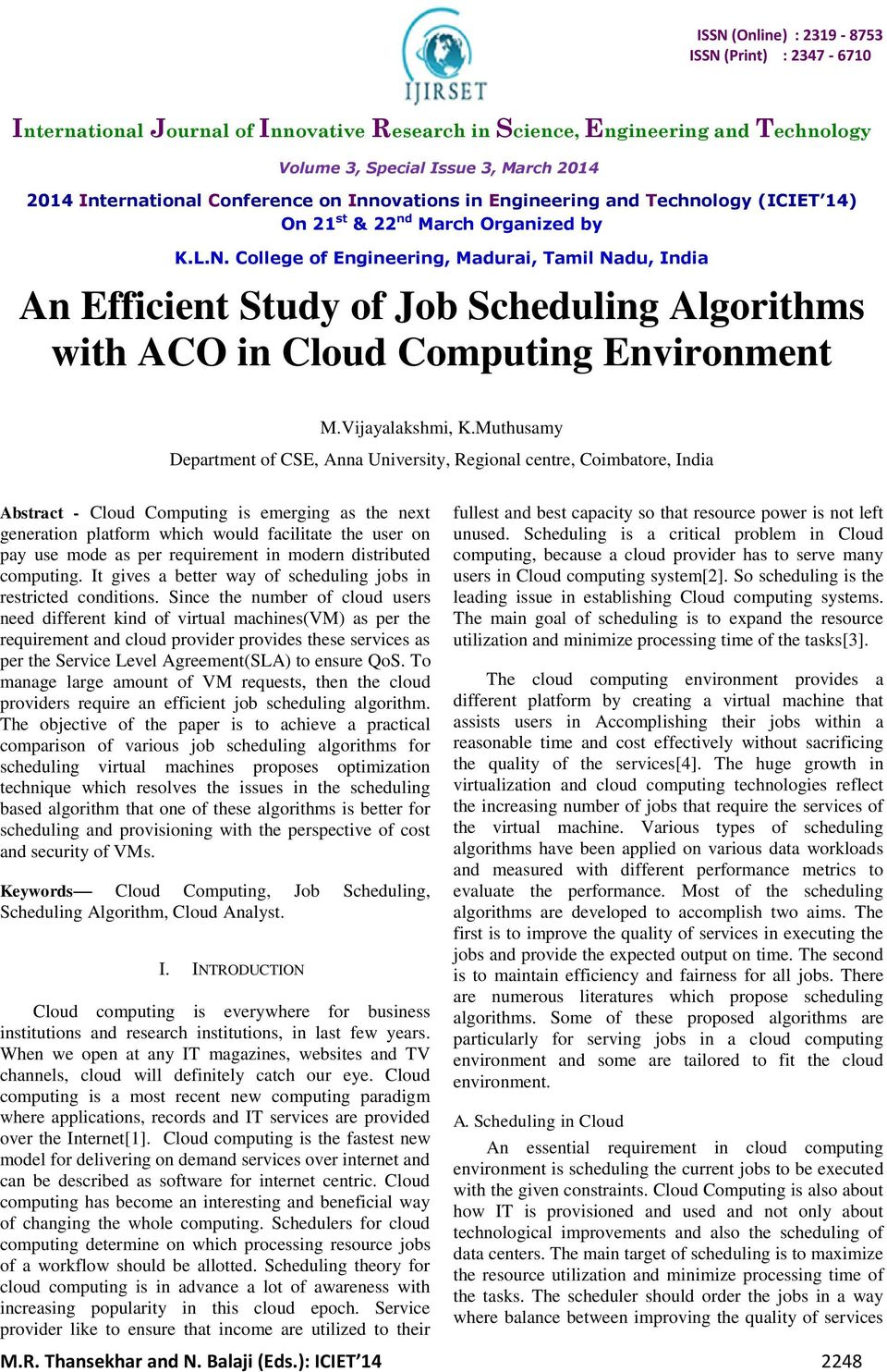 College of Engineering, Madurai, Tamil Nadu, India An Efficient Study of Job Scheduling Algorithms with ACO in Cloud Computing Environment M.Vijayalakshmi, K.