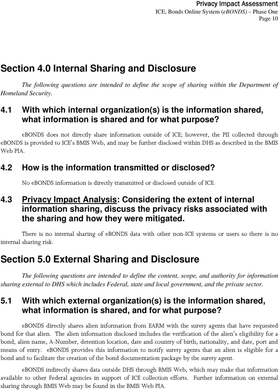 Web PIA. 4.2 How is the information transmitted or disclosed? No ebonds information is directly transmitted or disclosed outside of ICE. 4.3 Privacy Impact Analysis: Considering the extent of internal information sharing, discuss the privacy risks associated with the sharing and how they were mitigated.