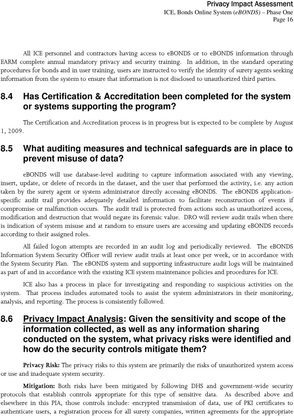 information is not disclosed to unauthorized third parties. 8.4 Has Certification & Accreditation been completed for the system or systems supporting the program?
