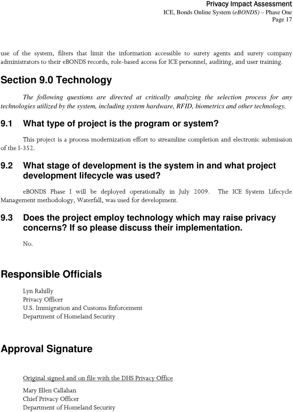 0 Technology The following questions are directed at critically analyzing the selection process for any technologies utilized by the system, including system hardware, RFID, biometrics and other