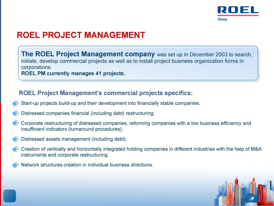 ROEL Project Management s commercial projects specifics: Start-up projects build-up and their development into financially stable companies; Distressed companies financial (including debt)