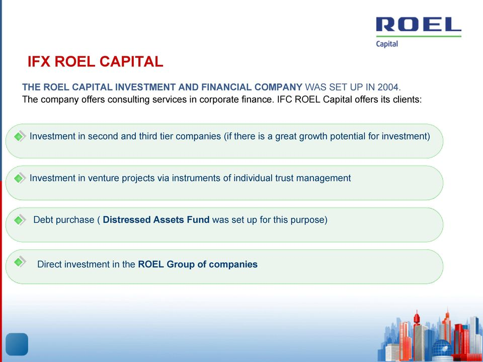 IFC ROEL Capital offers its clients: Investment in second and third tier companies (if there is a great growth