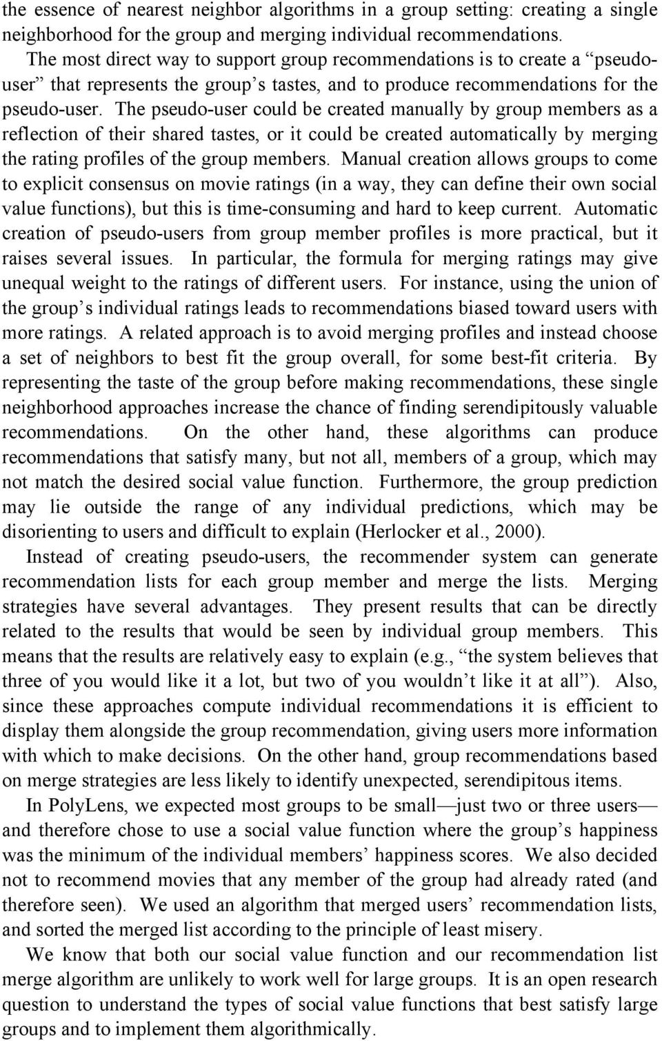 The pseudo-user could be created manually by group members as a reflection of their shared tastes, or it could be created automatically by merging the rating profiles of the group members.