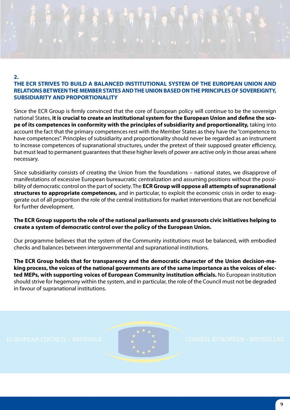 European Union and define the scope of its competences in conformity with the principles of subsidiarity and proportionality, taking into account the fact that the primary competences rest with the
