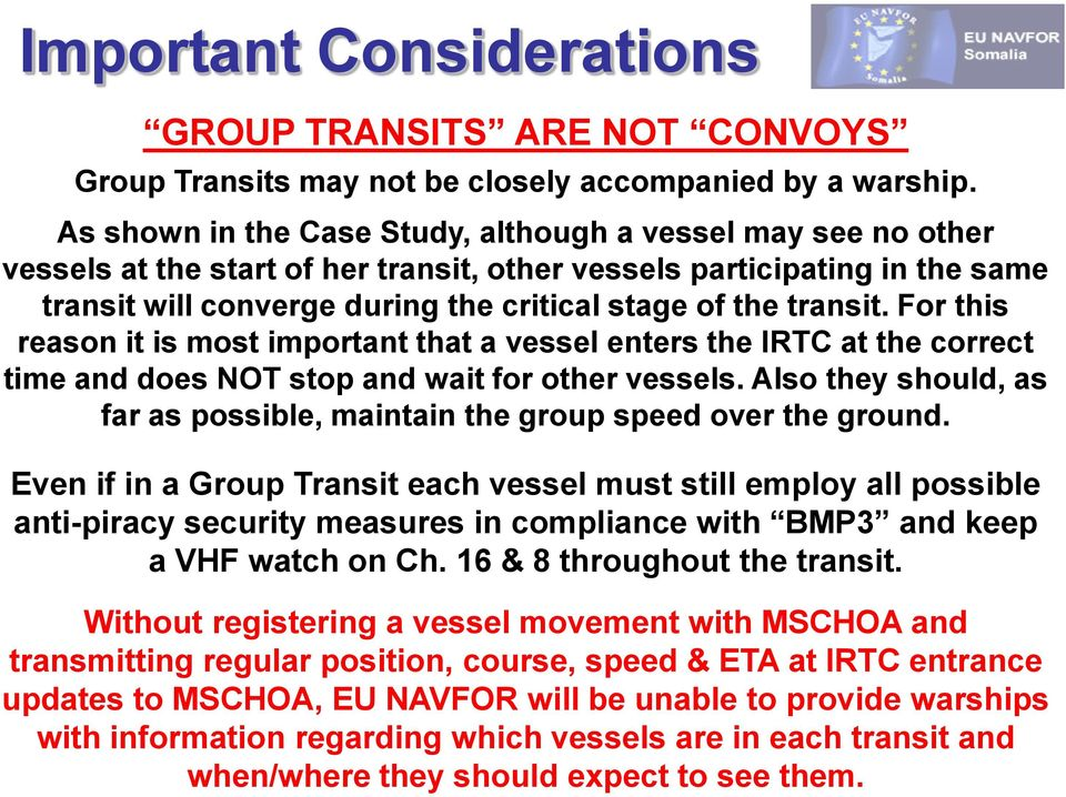 transit. For this reason it is most important that a vessel enters the IRTC at the correct time and does NOT stop and wait for other vessels.