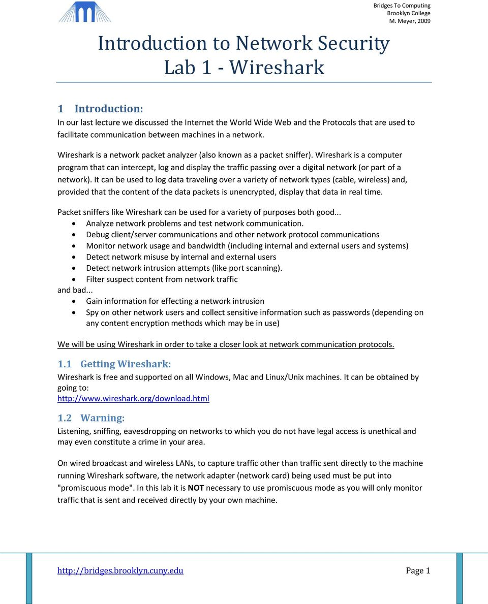 Wireshark is a computer program that can intercept, log and display the traffic passing over a digital network (or part of a network).