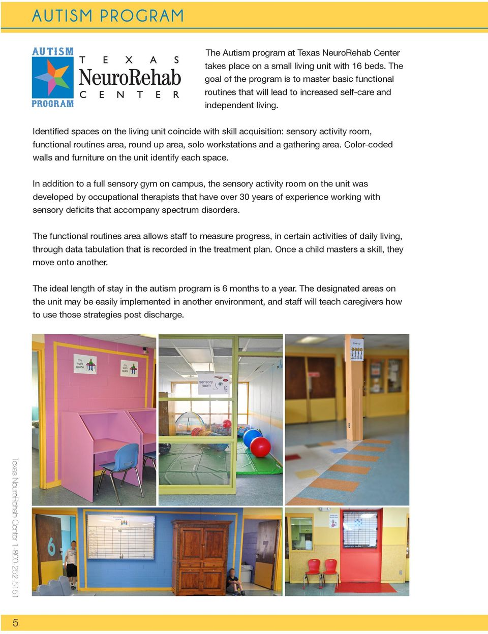Identified spaces on the living unit coincide with skill acquisition: sensory activity room, functional routines area, round up area, solo workstations and a gathering area.