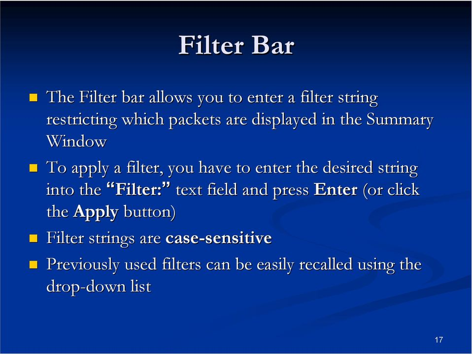the Filter: Filter: text field and press Enter (or click the Apply button) Filter strings are