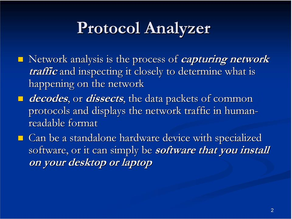 common protocols and displays the network traffic in human- readable format Can be a standalone