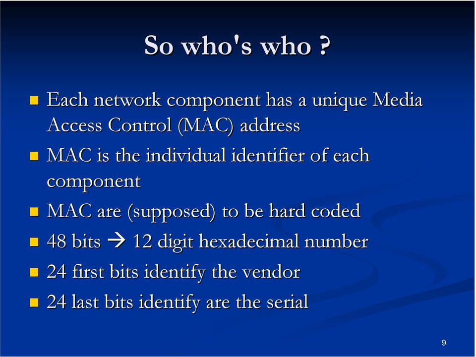 address MAC is the individual identifier of each component MAC are