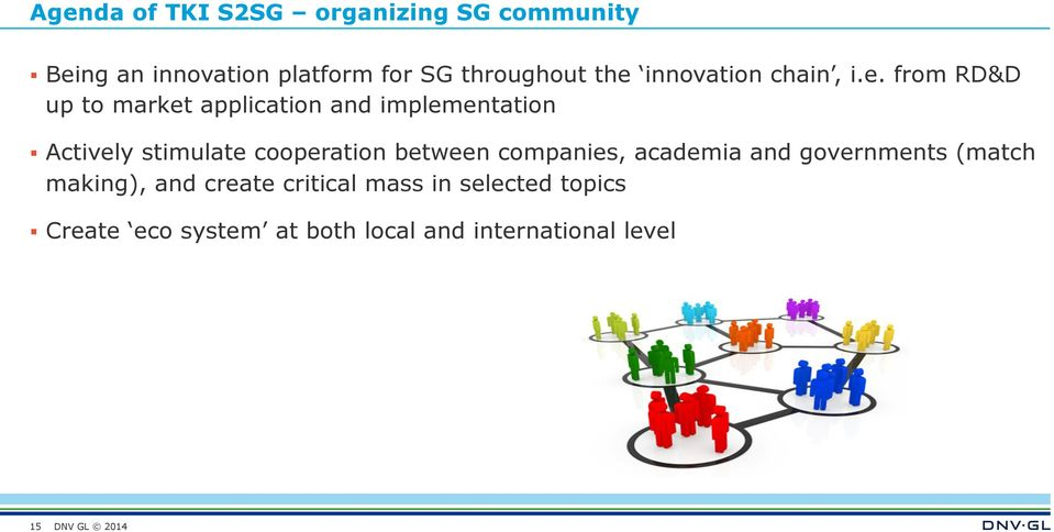 stimulate cooperation between companies, academia and governments (match making), and