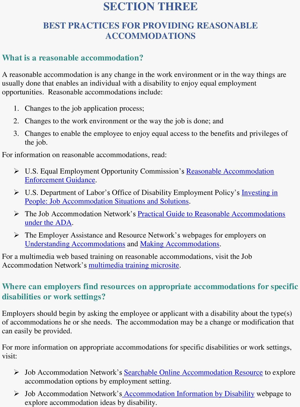 Reasonable accommodations include: 1. Changes to the job application process; 2. Changes to the work environment or the way the job is done; and 3.