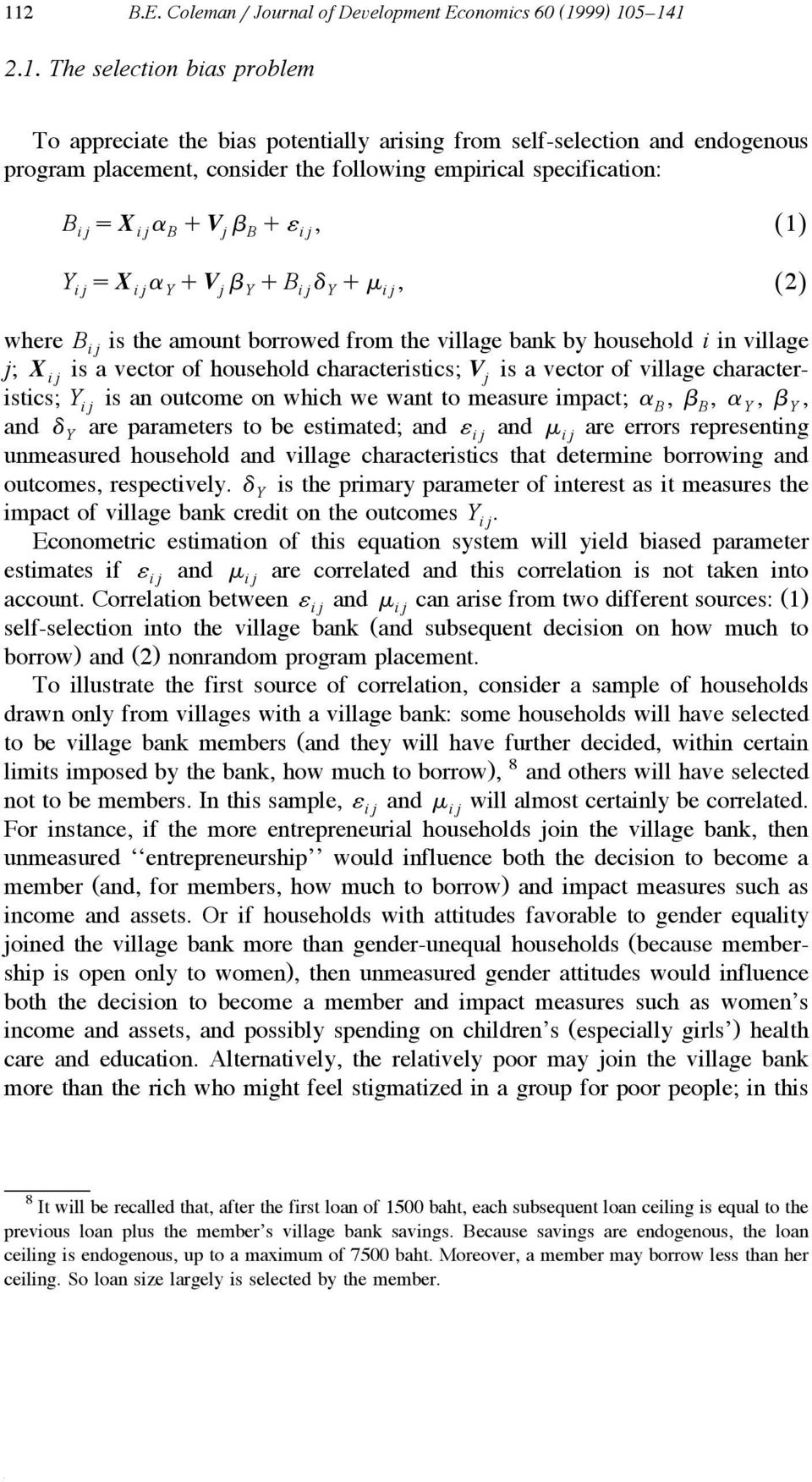 where Bi j is the amount borrowed from the village bank by household i in village j; X i j is a vector of household characteristics; Vj is a vector of village character- istics; Y is an outcome on