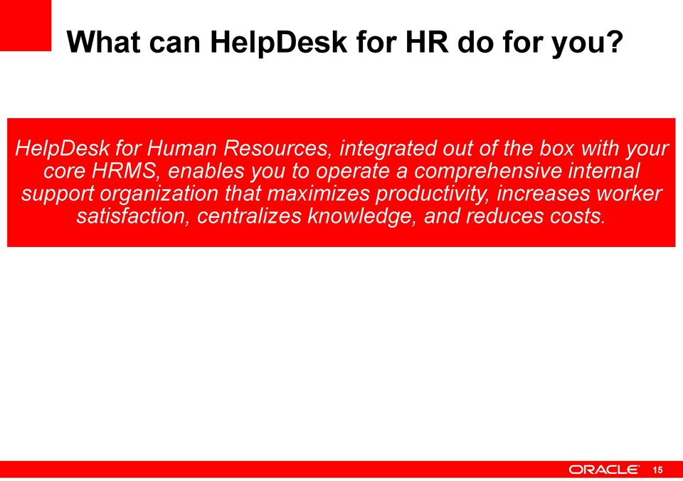 HRMS, enables you to operate a comprehensive internal support