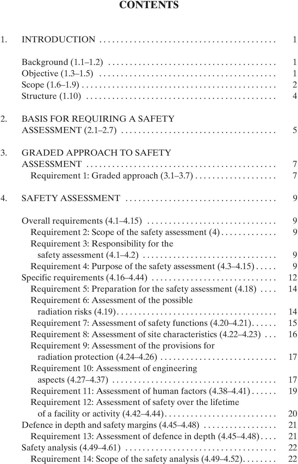 GRADED APPROACH TO SAFETY ASSESSMENT............................................ 7 Requirement 1: Graded approach (3.1 3.7)................... 7 4. SAFETY ASSESSMENT................................... 9 Overall requirements (4.