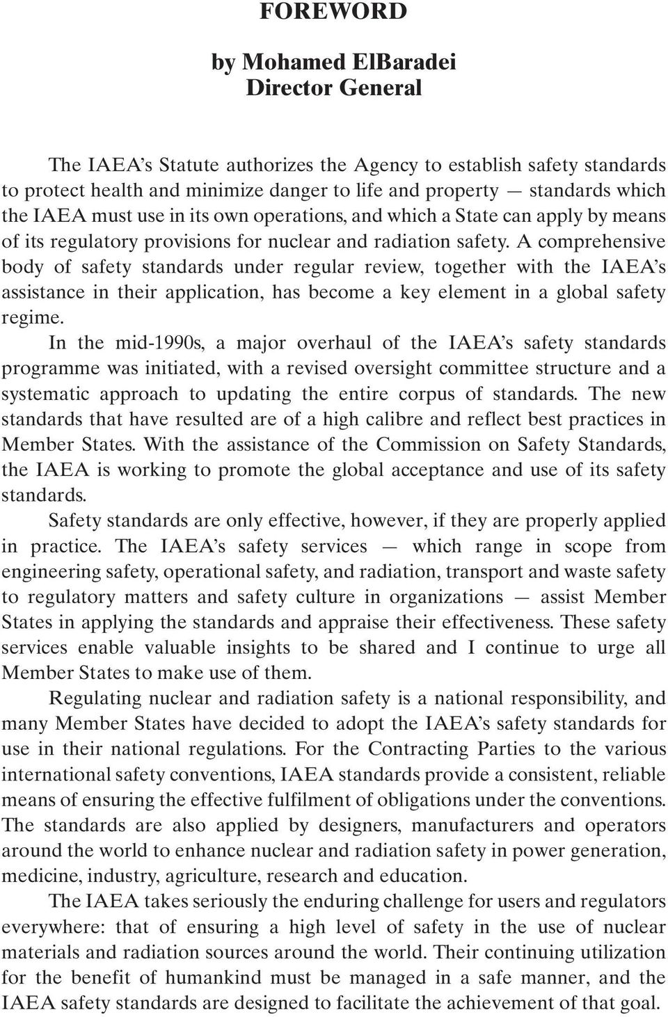A comprehensive body of safety standards under regular review, together with the IAEA s assistance in their application, has become a key element in a global safety regime.