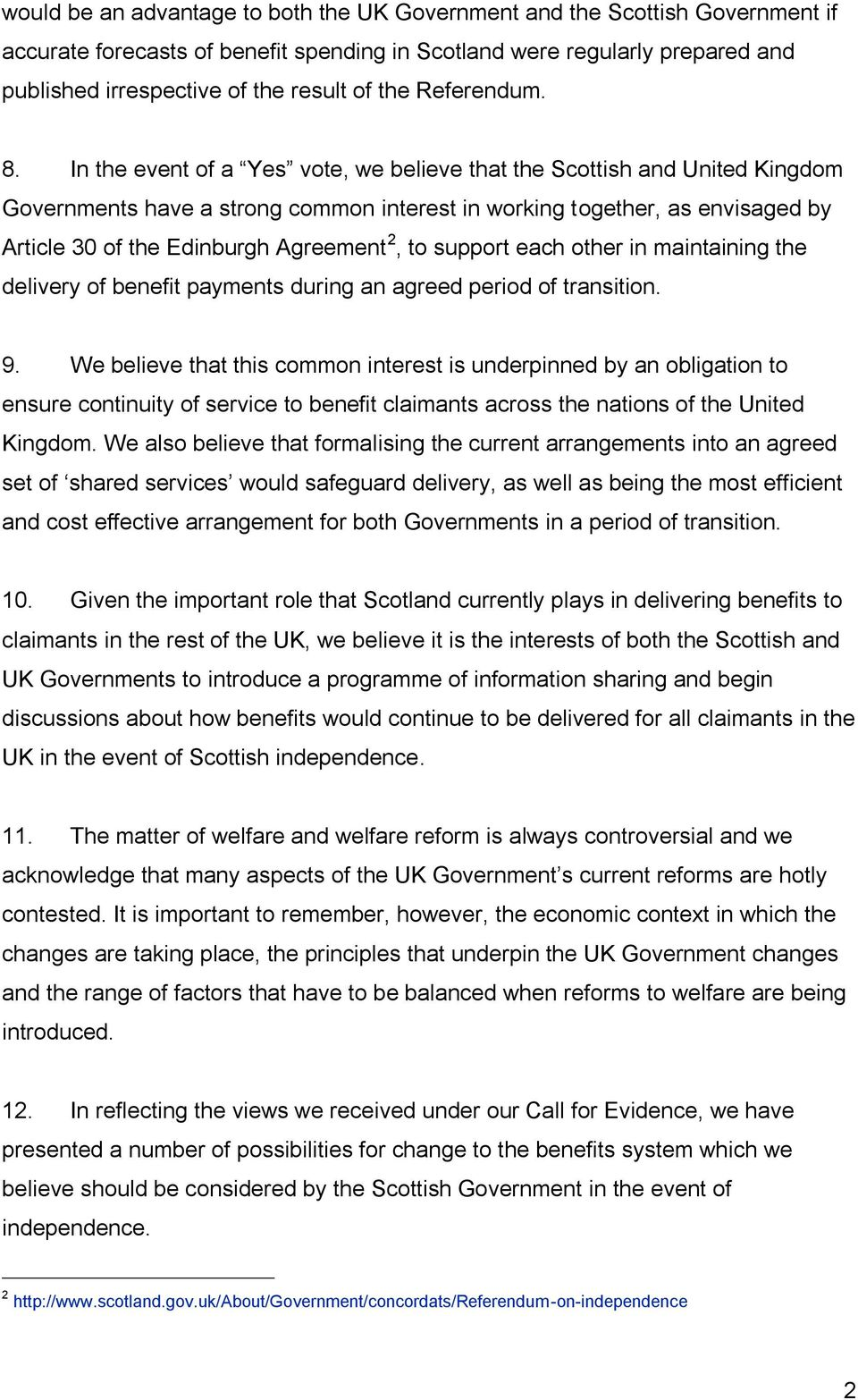 In the event of a Yes vote, we believe that the Scottish and United Kingdom Governments have a strong common interest in working together, as envisaged by Article 30 of the Edinburgh Agreement 2, to
