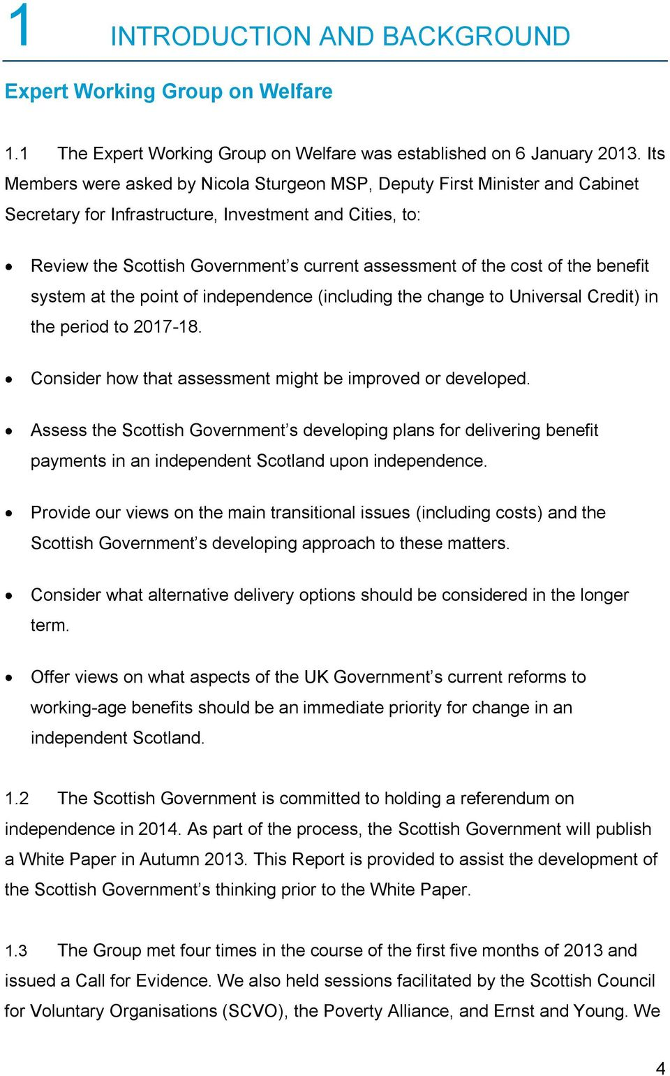 cost of the benefit system at the point of independence (including the change to Universal Credit) in the period to 2017-18. Consider how that assessment might be improved or developed.