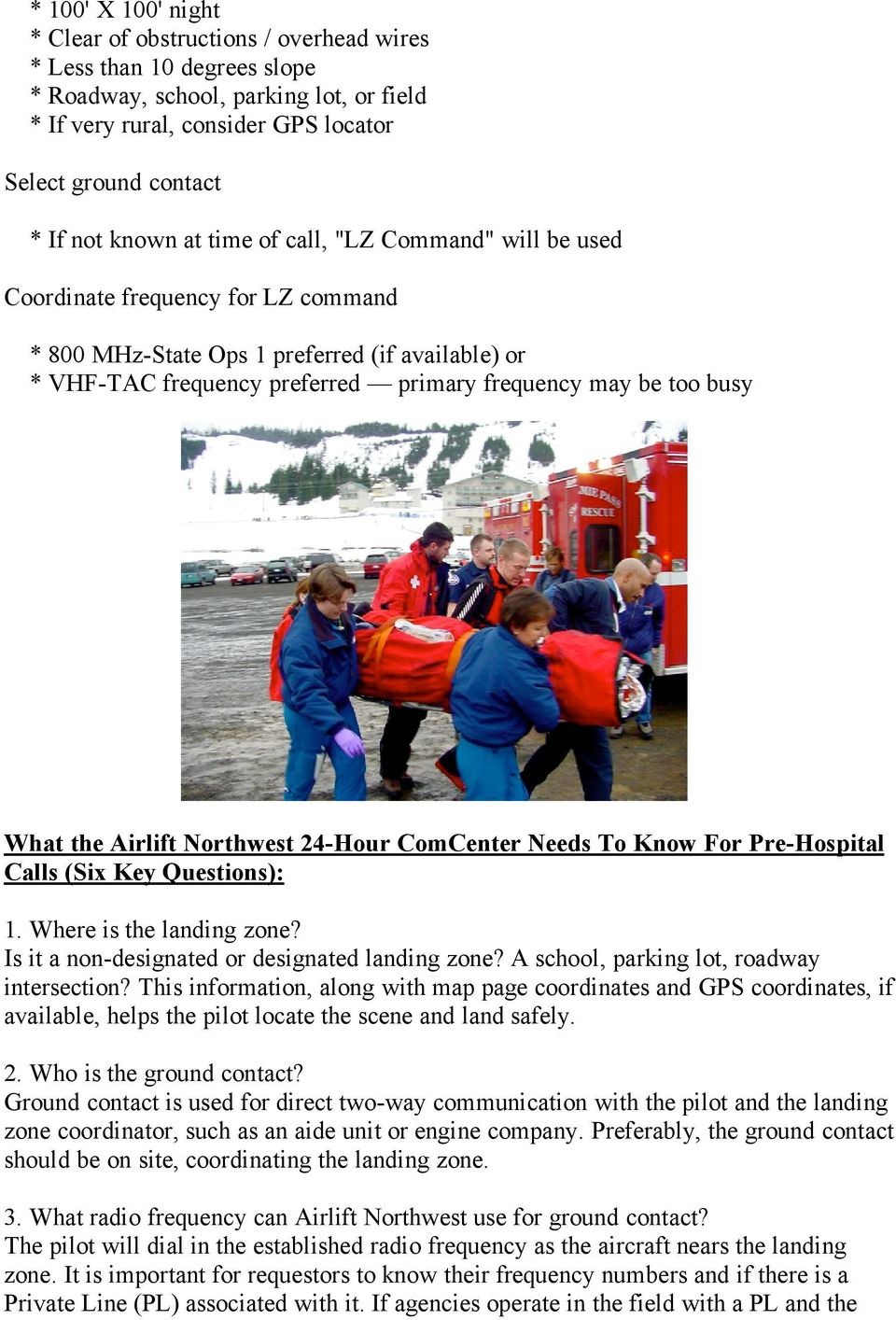 What the Airlift Northwest 24-Hour ComCenter Needs To Know For Pre-Hospital Calls (Six Key Questions): 1. Where is the landing zone? Is it a non-designated or designated landing zone?