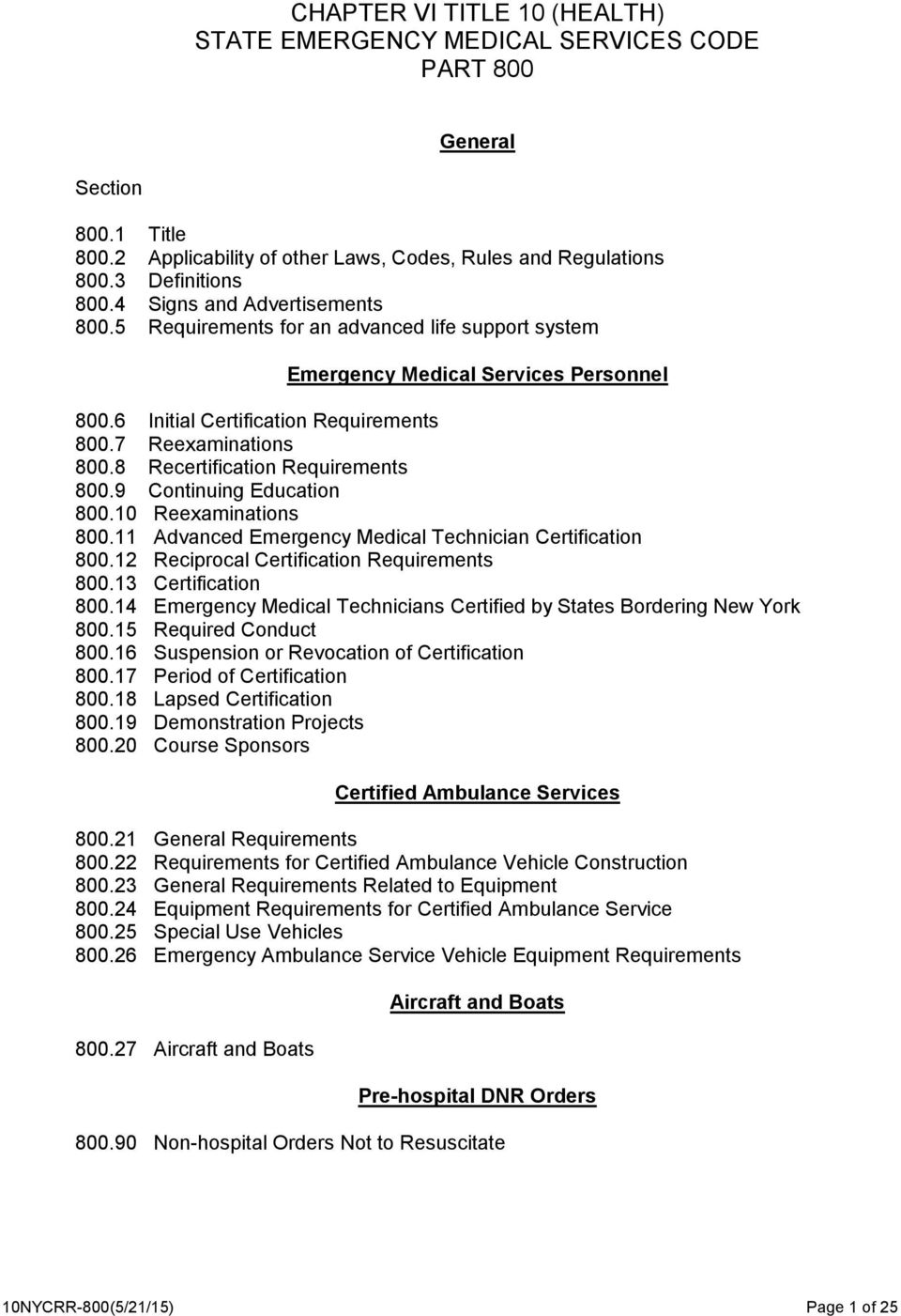8 Recertification Requirements 800.9 Continuing Education 800.10 Reexaminations 800.11 Advanced Emergency Medical Technician Certification 800.12 Reciprocal Certification Requirements 800.