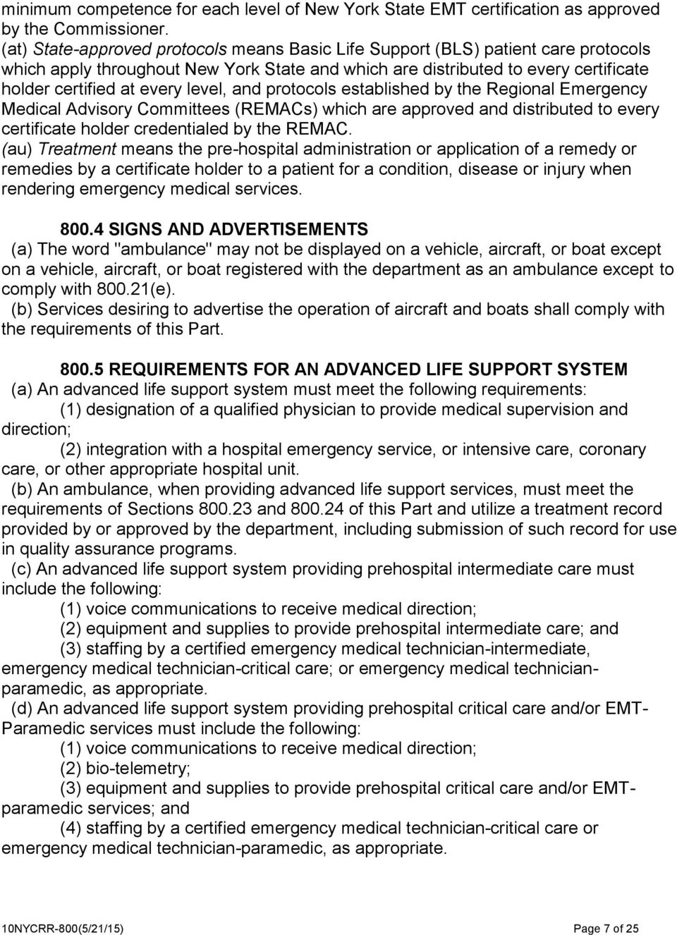 level, and protocols established by the Regional Emergency Medical Advisory Committees (REMACs) which are approved and distributed to every certificate holder credentialed by the REMAC.