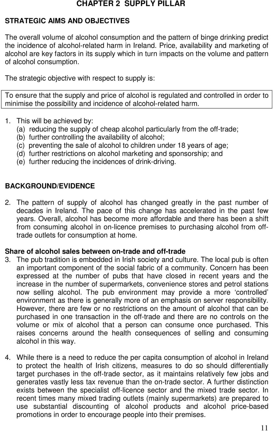 The strategic objective with respect to supply is: To ensure that the supply and price of alcohol is regulated and controlled in order to minimise the possibility and incidence of alcohol-related