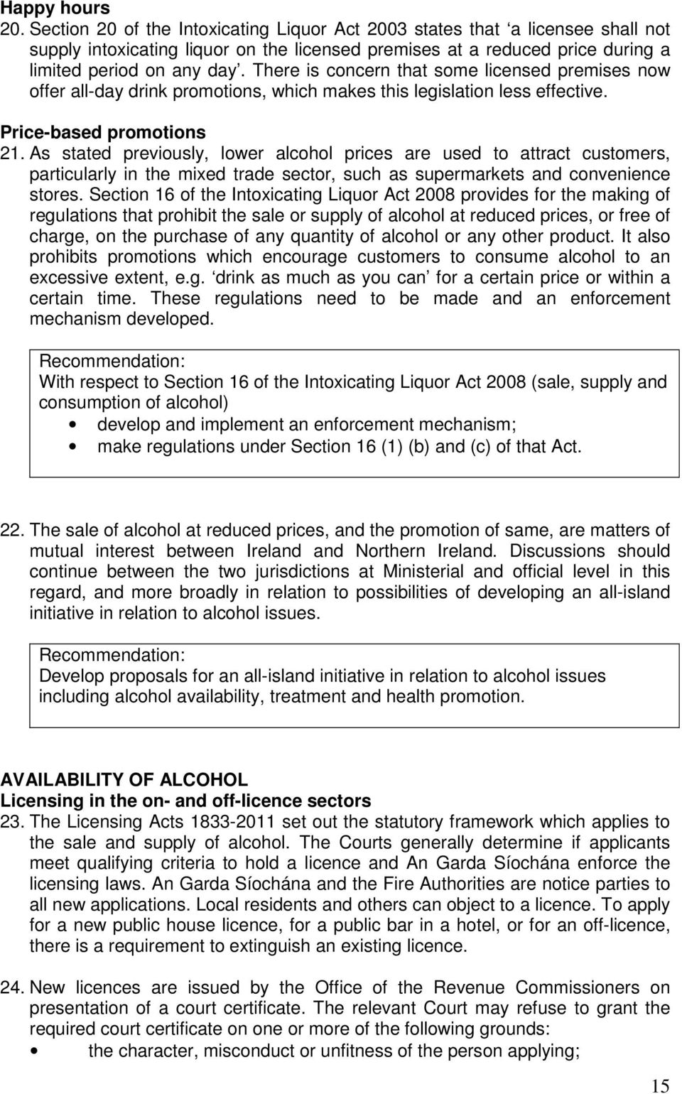 There is concern that some licensed premises now offer all-day drink promotions, which makes this legislation less effective. Price-based promotions 21.